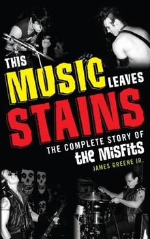 This Music Leaves Stains The Complete Story Of the Misfits