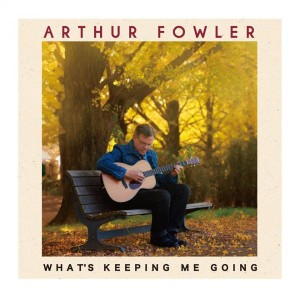 Arthur Fowler What Keeps Me Going On