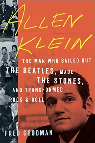 The Man Who Bailed Out The Beatles, Made The Stones, and Transformed Rock and Roll by Allen Klein
